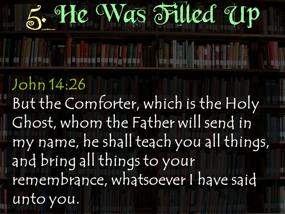 John 14:26 But the Comforter, which is the Holy Ghost, whom the Father will send in my name, he shall teach you all things, and bring all things to your remembrance, whatsoever I have said unto you.