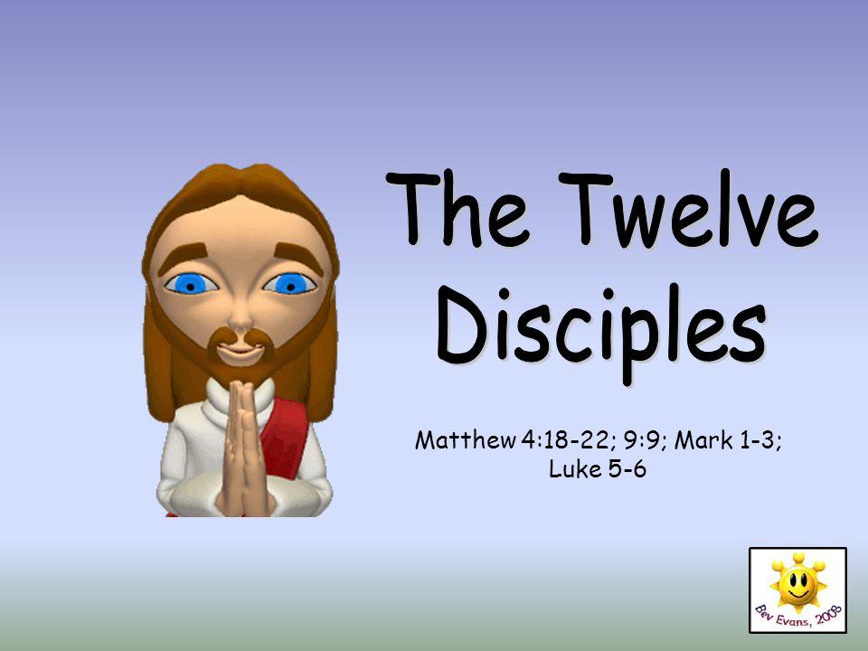 Matthew 4:18-22; 9:9; Mark 1-3; Luke 5-6