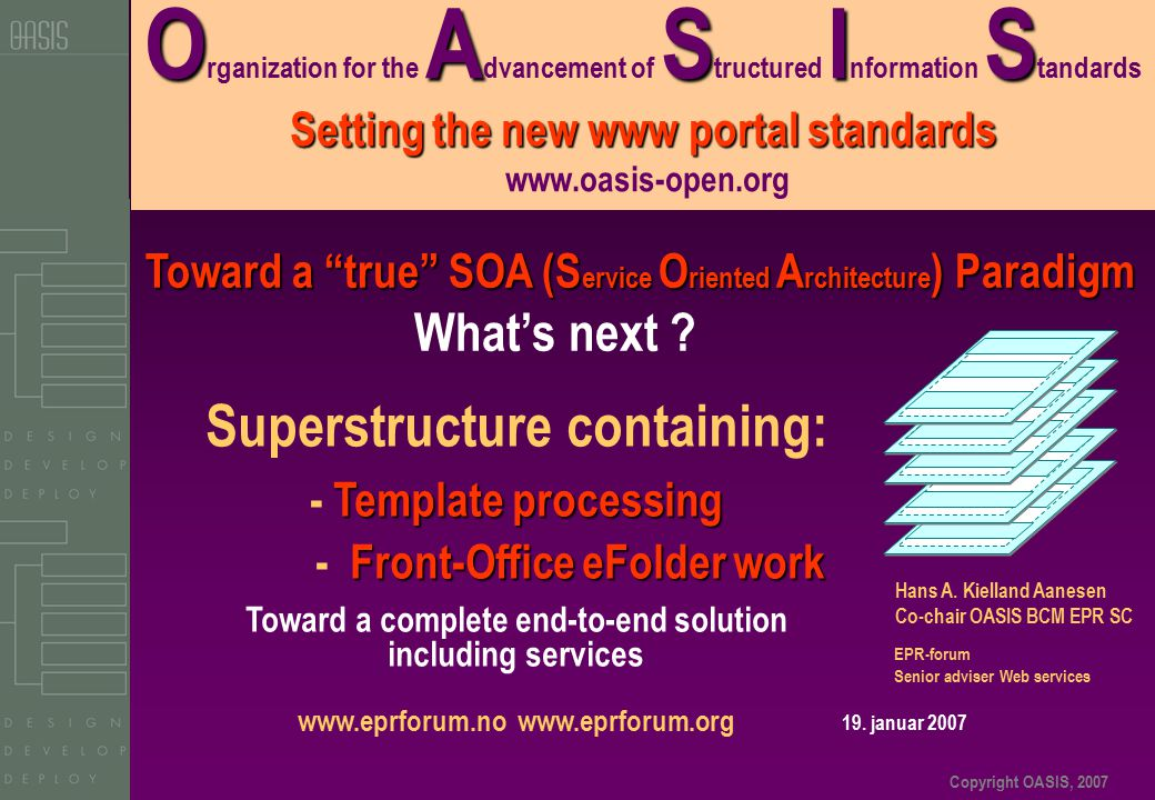 Copyright OASIS, 2007 OASIS Setting the new www portal standards O rganization for the A dvancement of S tructured I nformation S tandards Setting the
