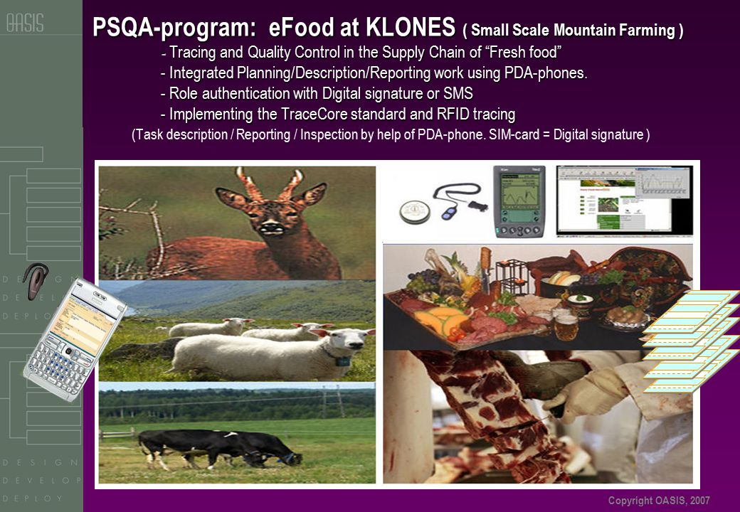 """Copyright OASIS, 2007 PSQA-program: eFood at KLONES ( Small Scale Mountain Farming ) - Tracing and Quality Control in the Supply Chain of """"Fresh food"""""""