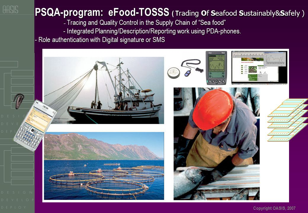 """Copyright OASIS, 2007 PSQA-program: eFood-TOSSS ( T rading Of Seafood Sustainably&Safely ) - Tracing and Quality Control in the Supply Chain of """"Sea f"""