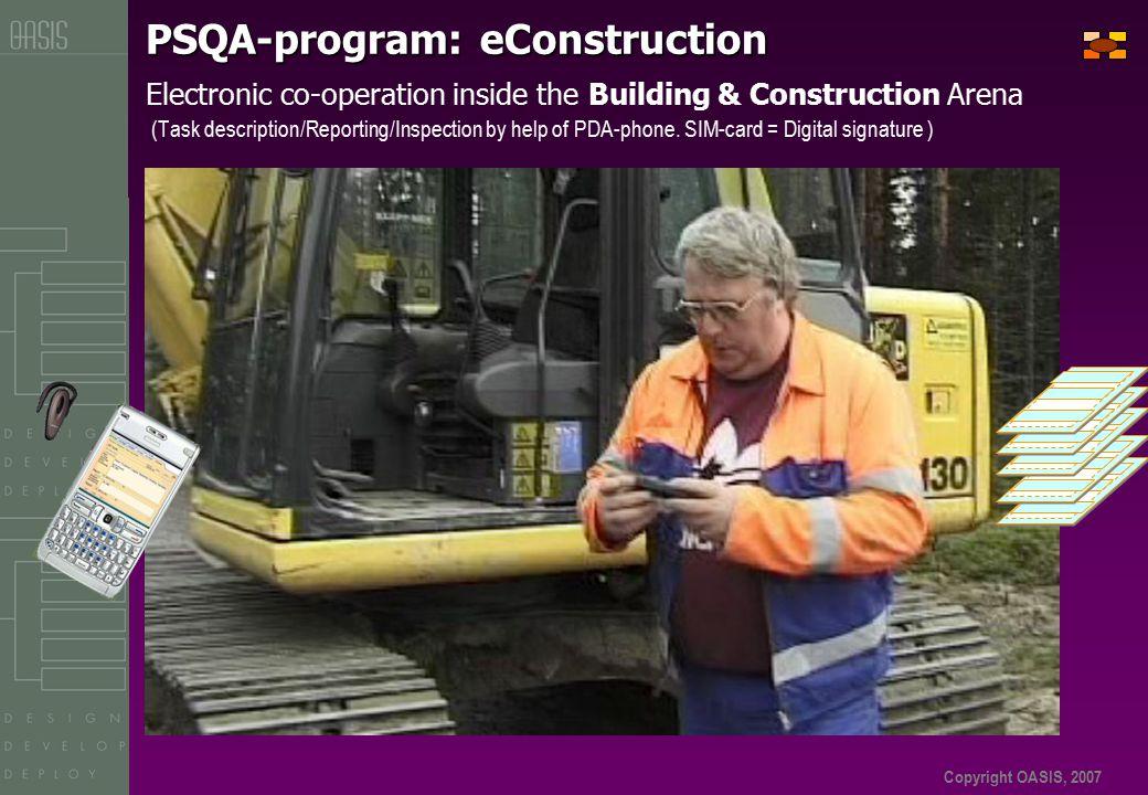 Copyright OASIS, 2007 PSQA-program: eConstruction PSQA-program: eConstruction Electronic co-operation inside the Building & Construction Arena (Task d