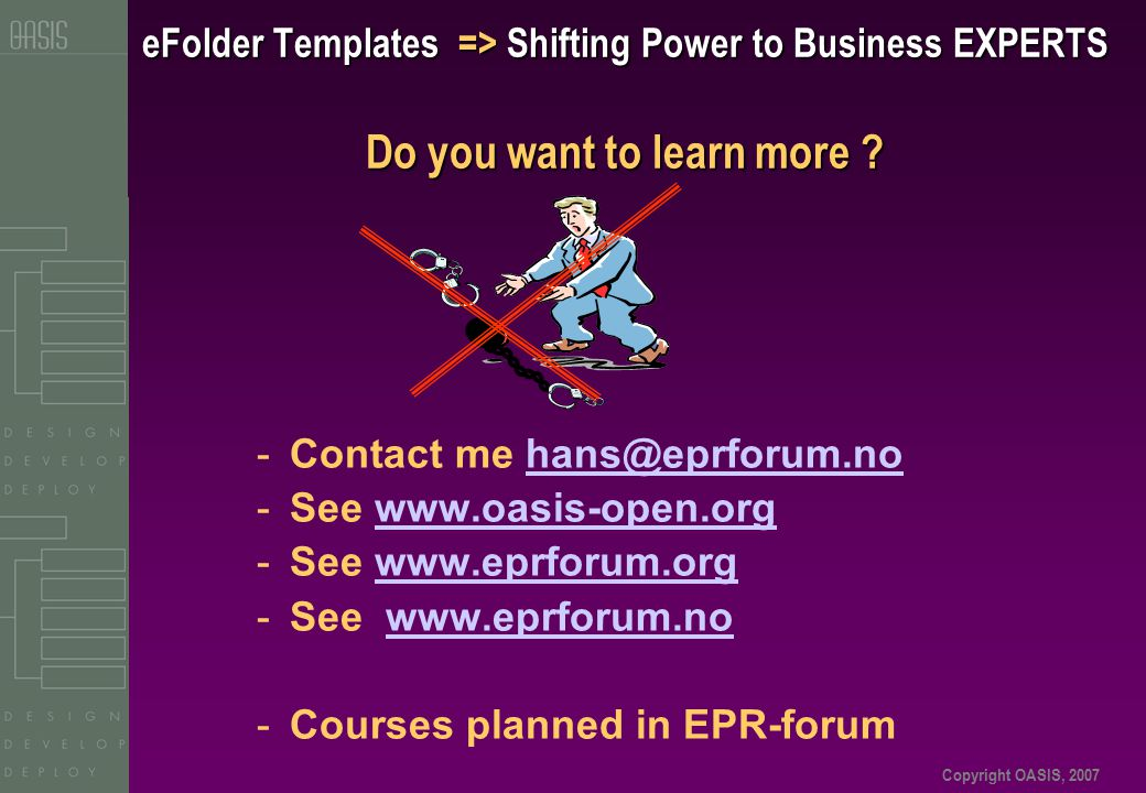 Copyright OASIS, 2007 eFolder Templates => Shifting Power to Business EXPERTS Do you want to learn more .