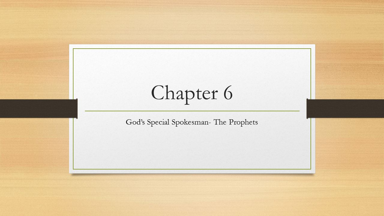 Chapter 6 God's Special Spokesman- The Prophets