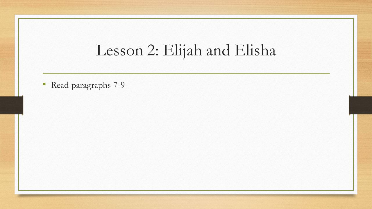 Lesson 2: Elijah and Elisha Are not major or minor prophets, because they did not leave us writings Very important in salvation history