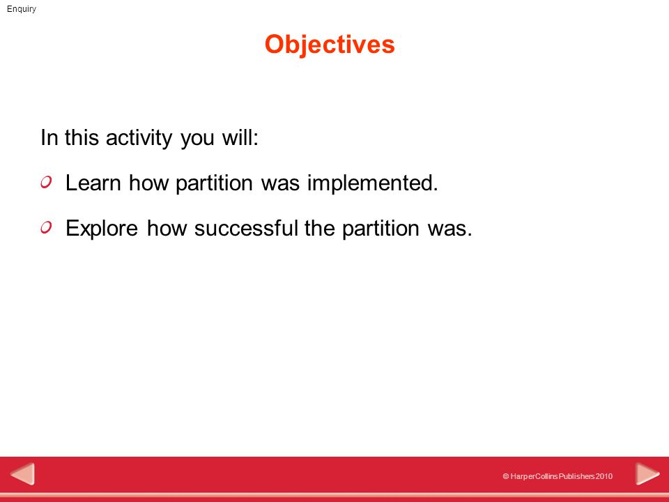 © HarperCollins Publishers 2010 Enquiry Objectives In this activity you will: Learn how partition was implemented. Explore how successful the partitio