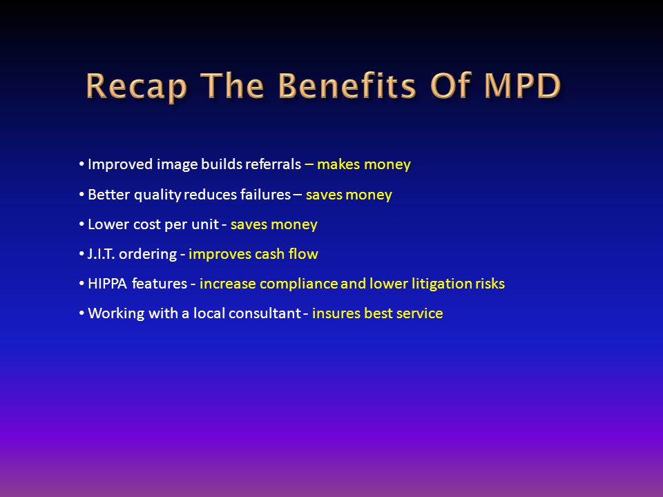 Improved image builds referrals – makes money Better quality reduces failures – saves money Lower cost per unit - saves money J.I.T.