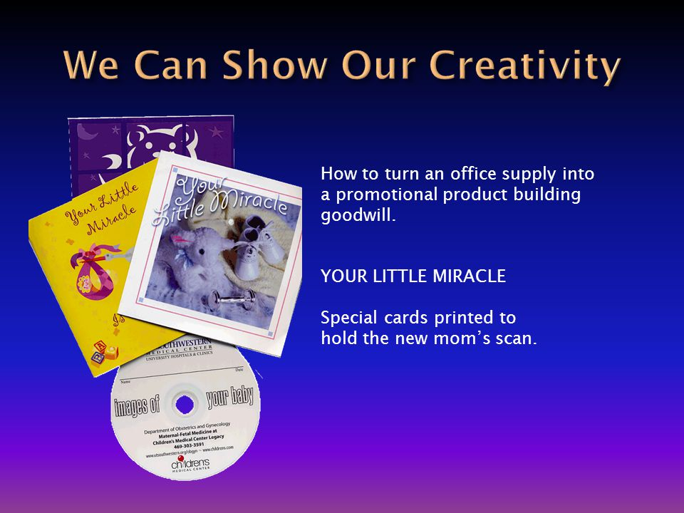 How to turn an office supply into a promotional product building goodwill. YOUR LITTLE MIRACLE Special cards printed to hold the new mom's scan.