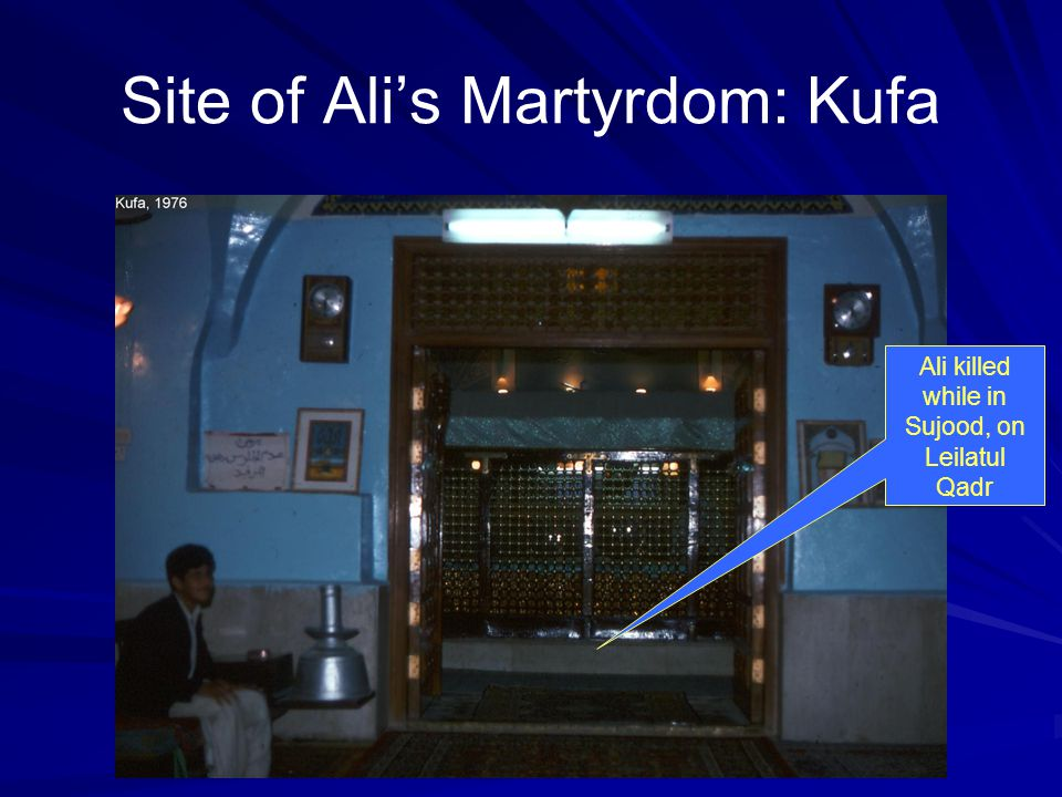 Site of Ali's Martyrdom: Kufa Ali killed while in Sujood, on Leilatul Qadr