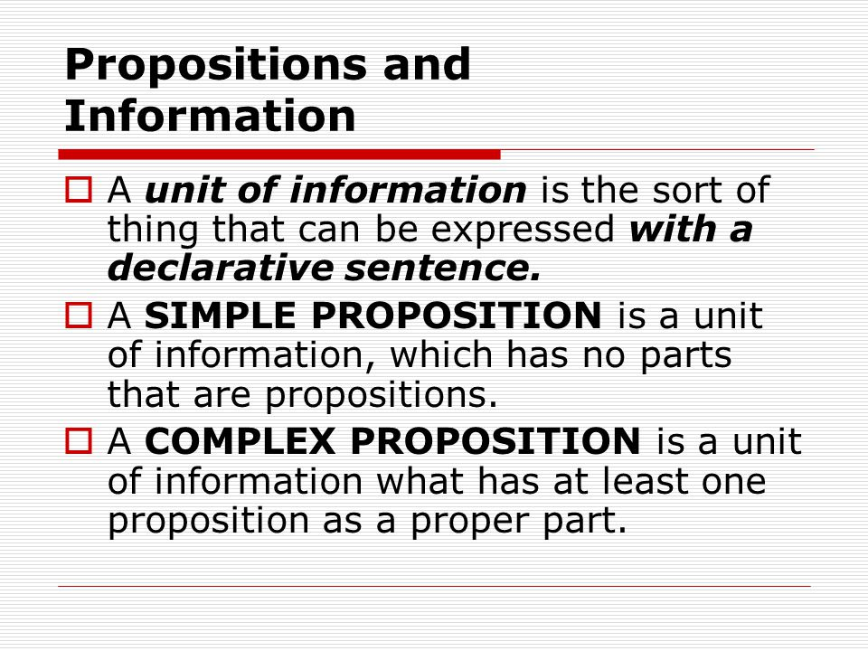 Propositions and Information  A unit of information is the sort of thing that can be expressed with a declarative sentence.