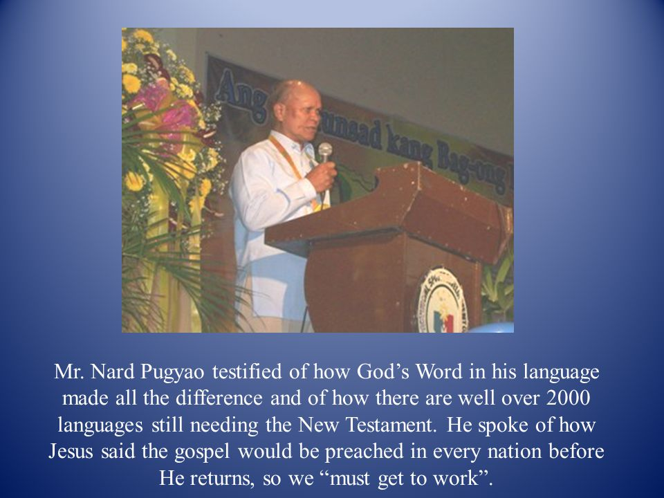 Mr. Nard Pugyao testified of how God's Word in his language made all the difference and of how there are well over 2000 languages still needing the Ne