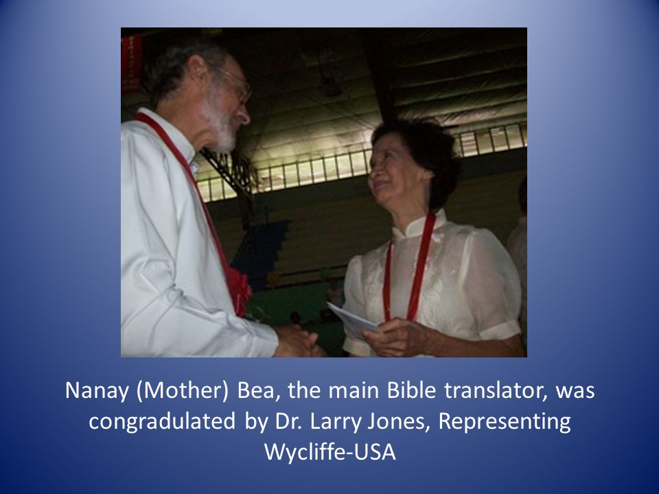 Nanay (Mother) Bea, the main Bible translator, was congradulated by Dr.