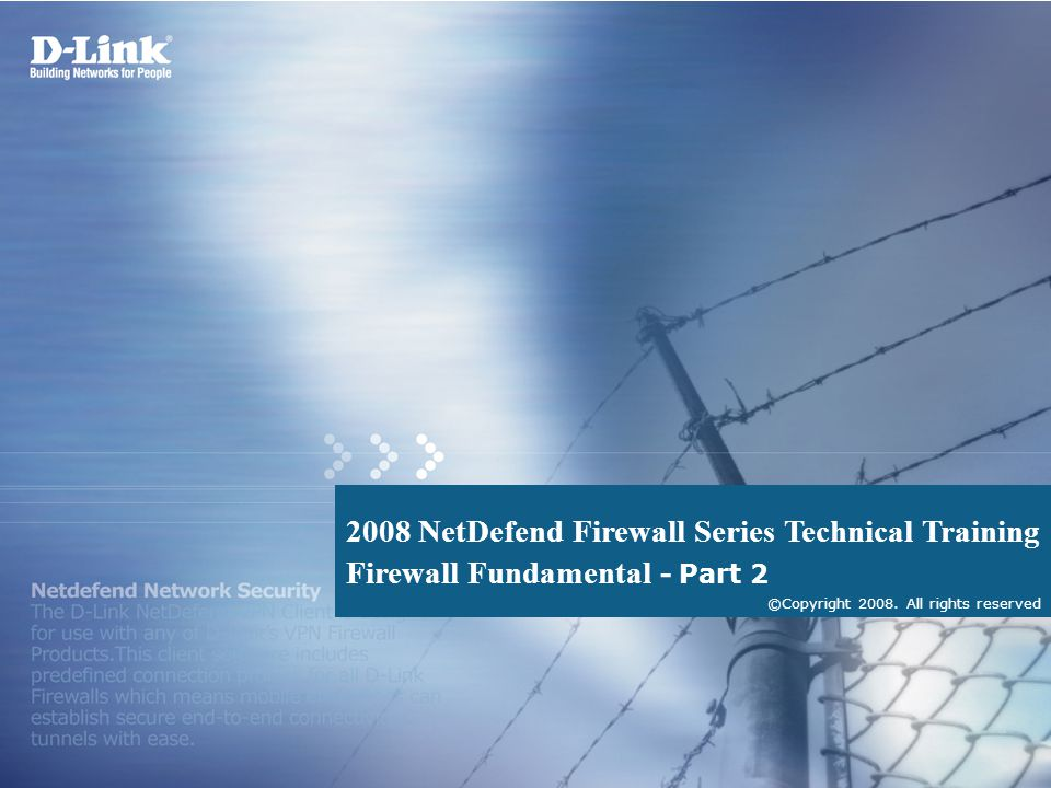 2008 NetDefend Firewall Series Technical Training Firewall Fundamental - Part 2 ©Copyright 2008.