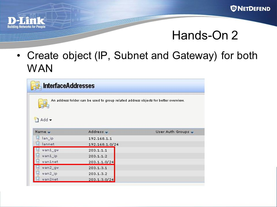 Hands-On 2 Create object (IP, Subnet and Gateway) for both WAN