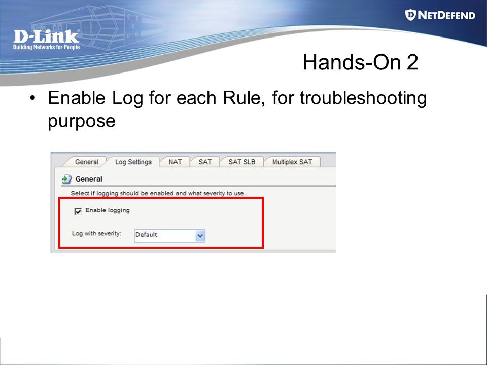 Enable Log for each Rule, for troubleshooting purpose Hands-On 2