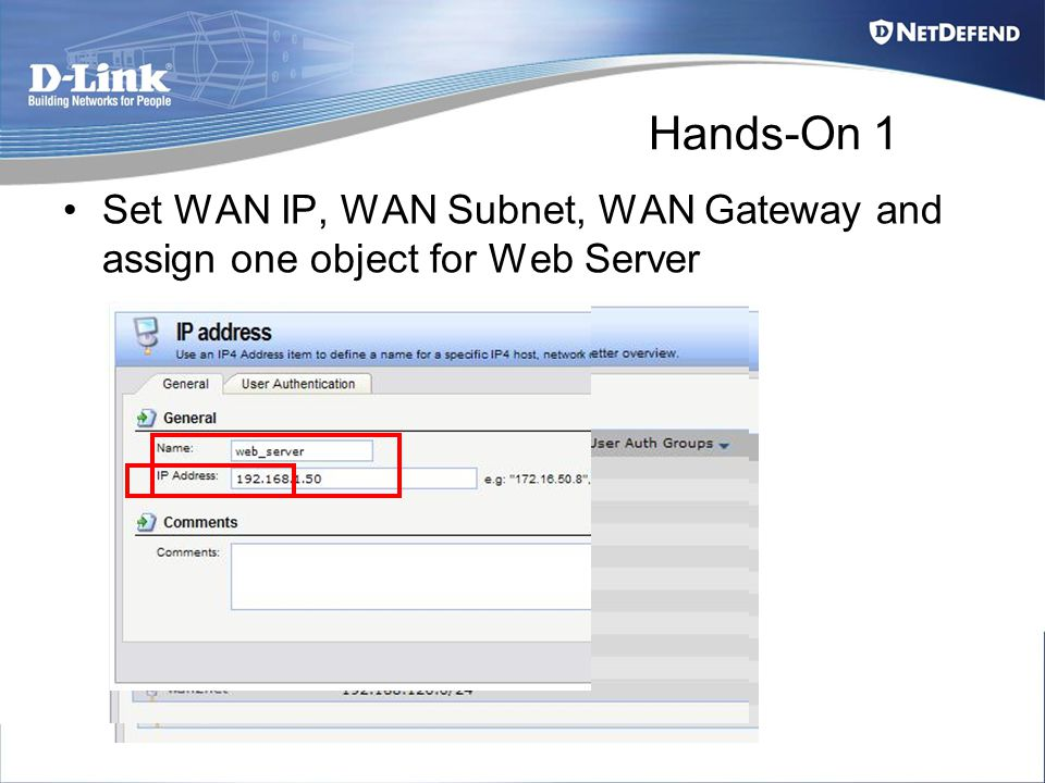 Hands-On 1 Set WAN IP, WAN Subnet, WAN Gateway and assign one object for Web Server