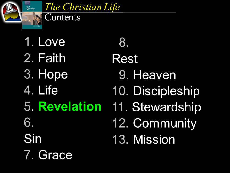 The Christian Life Contents 1. Love 2. Faith 3. Hope 4. Life 5. Revelation 6. Sin 7. Grace 8. Rest 9. Heaven 10. Discipleship 11. Stewardship 12. Comm