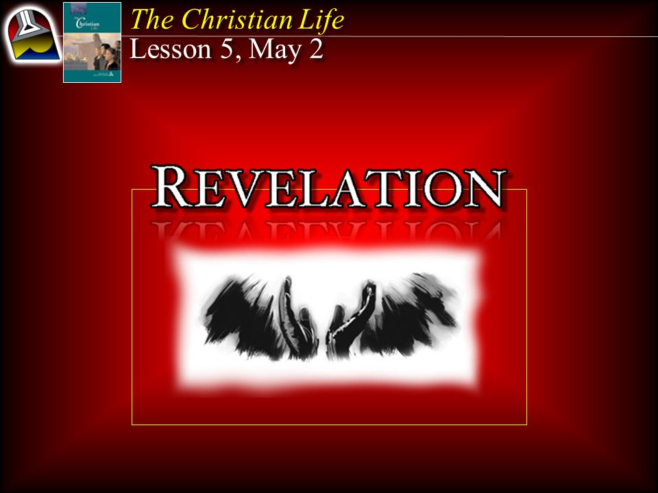 The Christian Life Lesson 5, May 2 The Christian Life Lesson 5, May 2