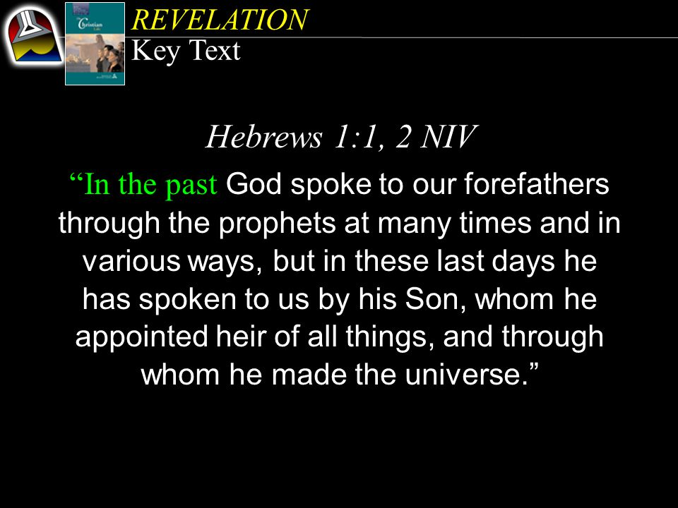"REVELATION Key Text Hebrews 1:1, 2 NIV ""In the past God spoke to our forefathers through the prophets at many times and in various ways, but in these"
