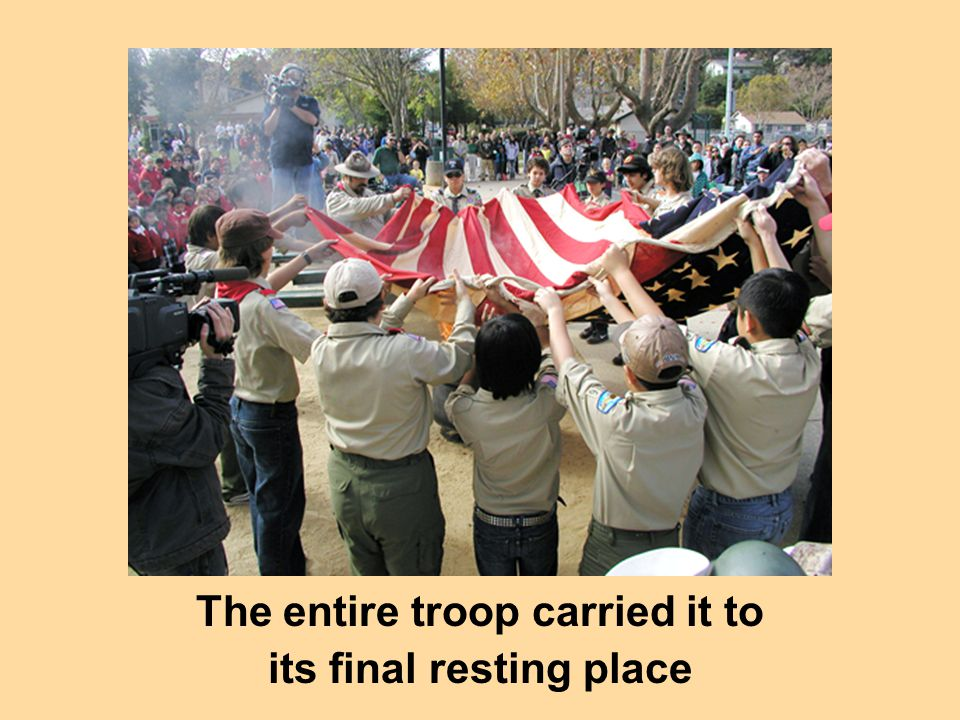 The entire troop carried it to its final resting place