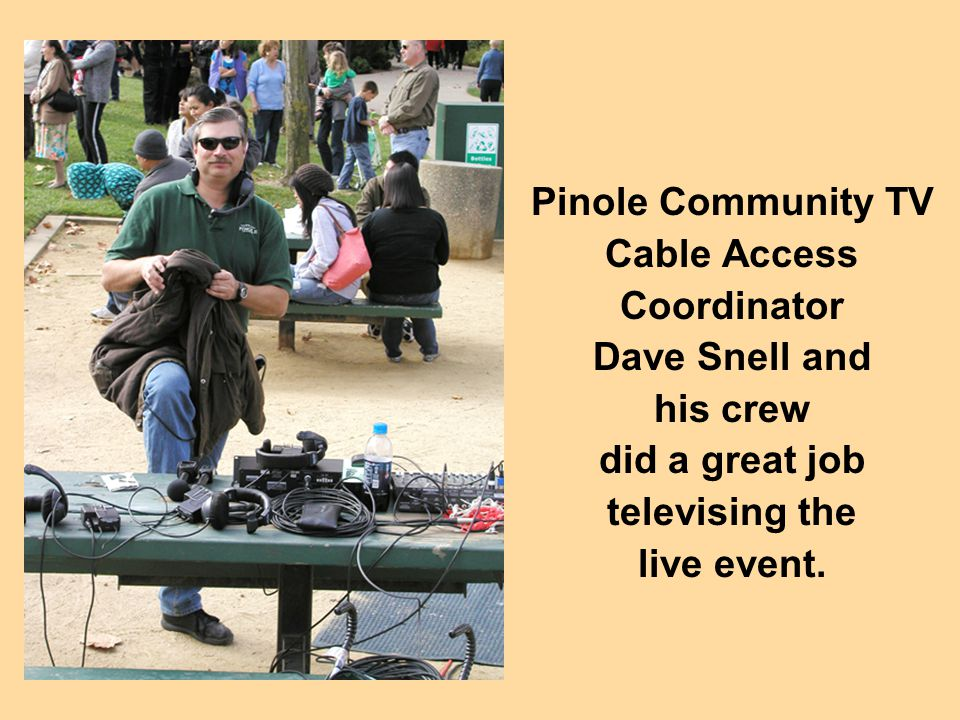 Pinole Community TV Cable Access Coordinator Dave Snell and his crew did a great job televising the live event.