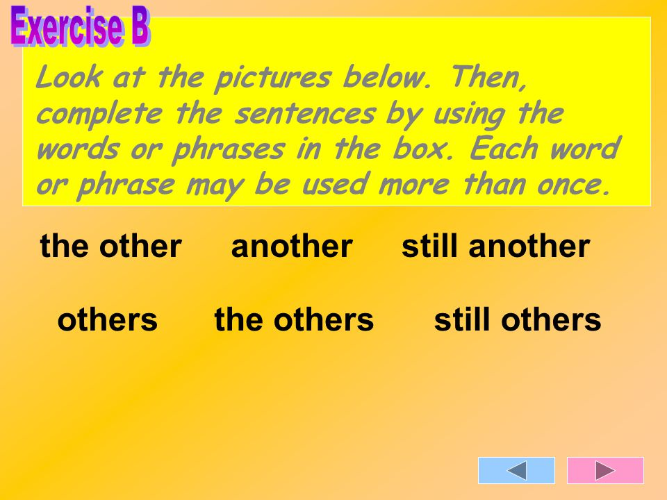 Look at the pictures below. Then, complete the sentences by using the words or phrases in the box. Each word or phrase may be used more than once. the