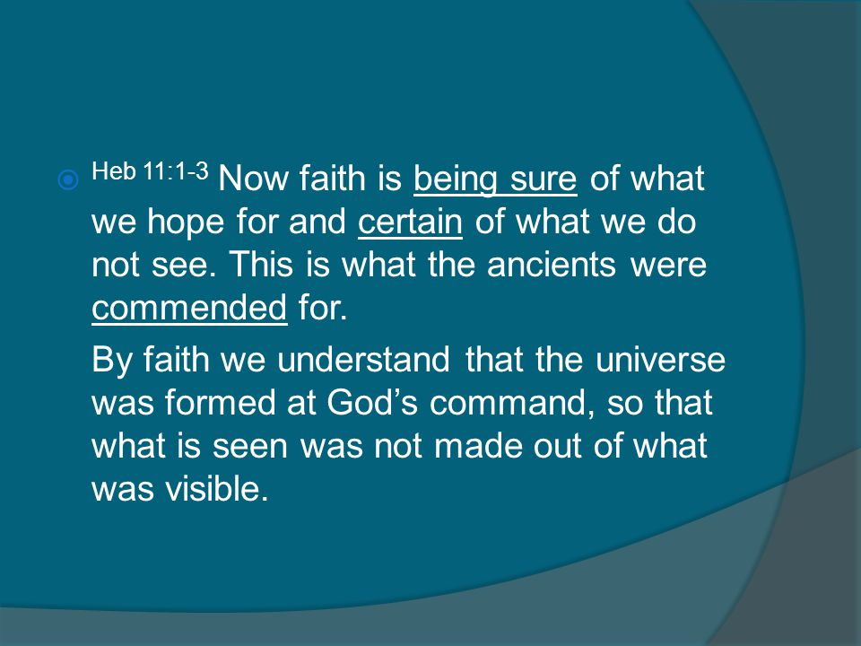  Heb 11:1-3 Now faith is being sure of what we hope for and certain of what we do not see.