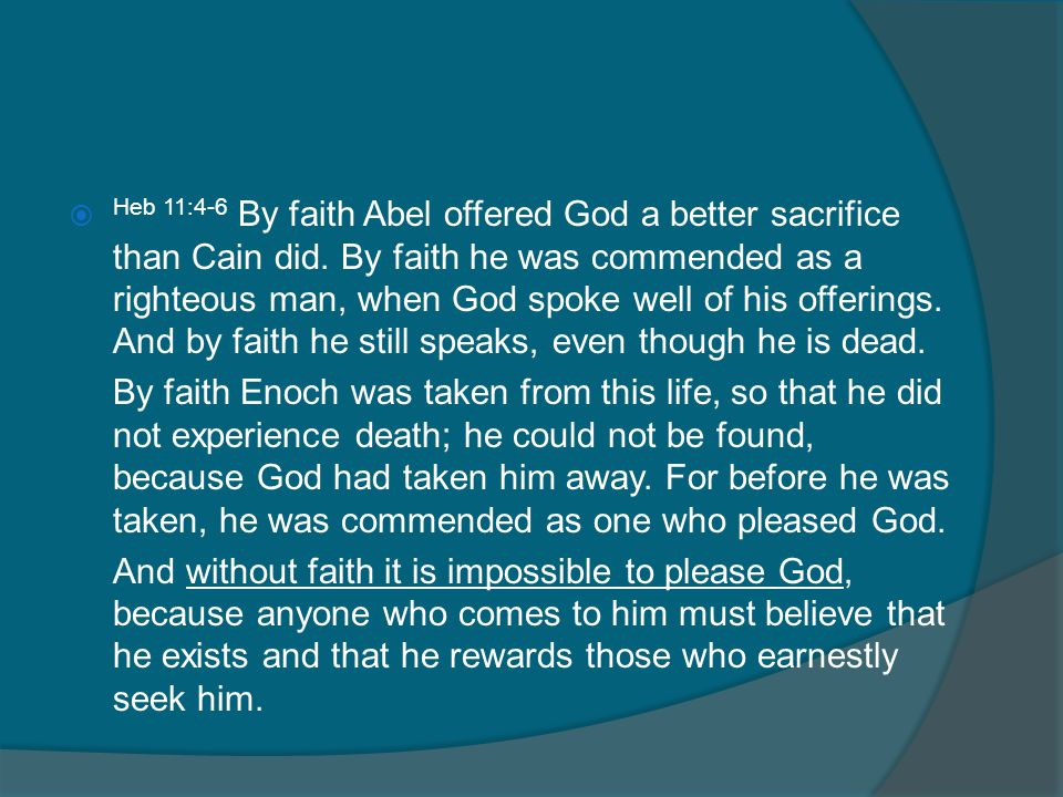  Heb 11:4-6 By faith Abel offered God a better sacrifice than Cain did.