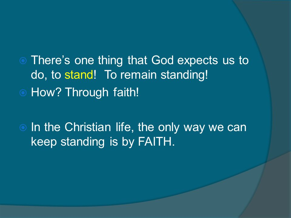  There's one thing that God expects us to do, to stand.