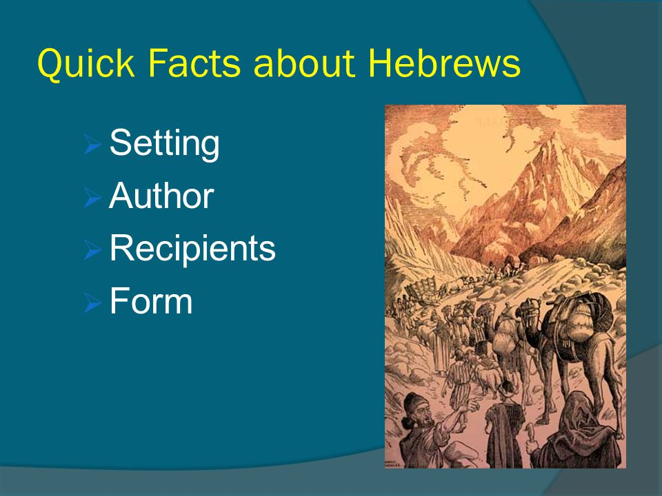 Quick Facts about Hebrews  Setting  Author  Recipients  Form