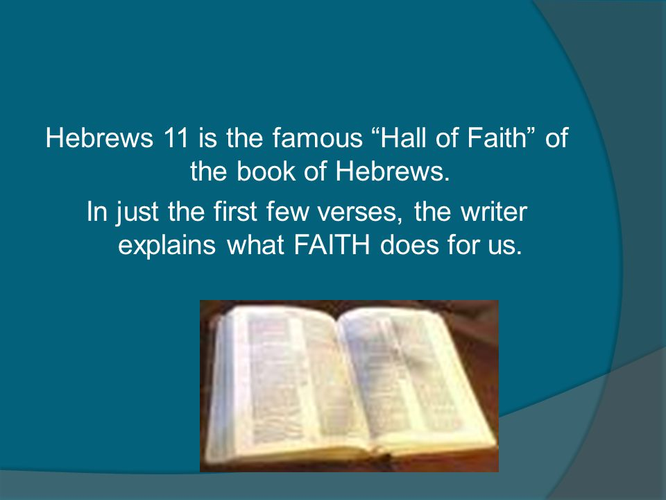 Hebrews 11 is the famous Hall of Faith of the book of Hebrews.