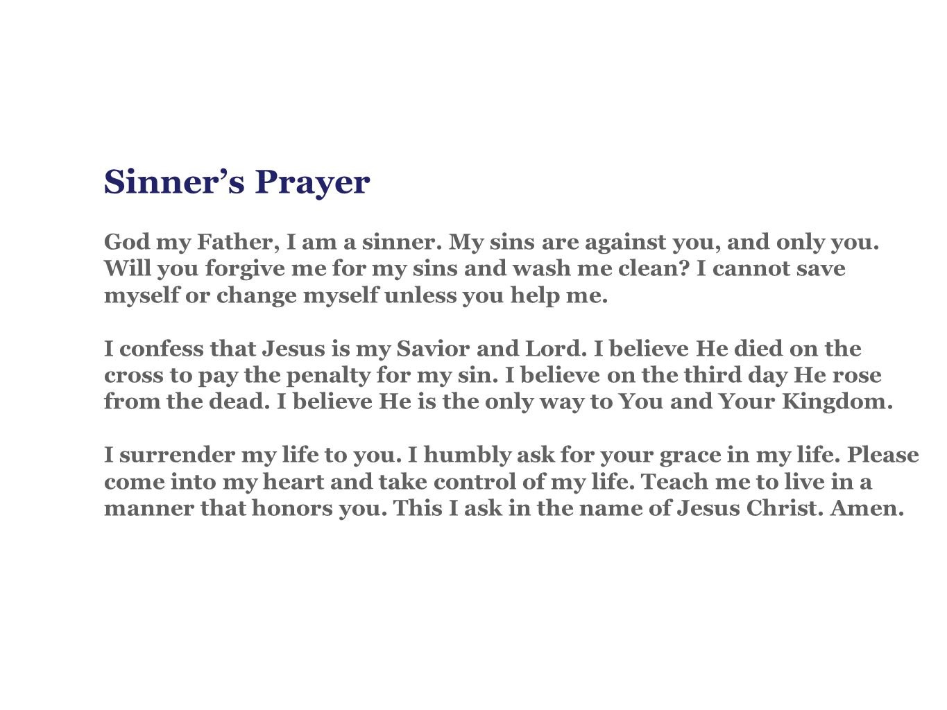 Sinner's Prayer God my Father, I am a sinner. My sins are against you, and only you.