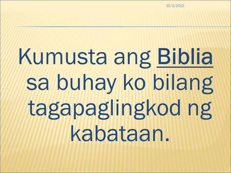 10/3/2012 Kumusta ang Biblia sa buhay ko bilang tagapaglingkod ng kabataan.
