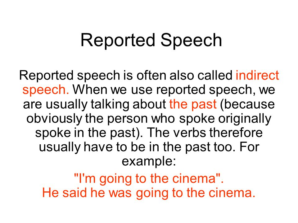 Reported Speech Reported speech is often also called indirect speech.