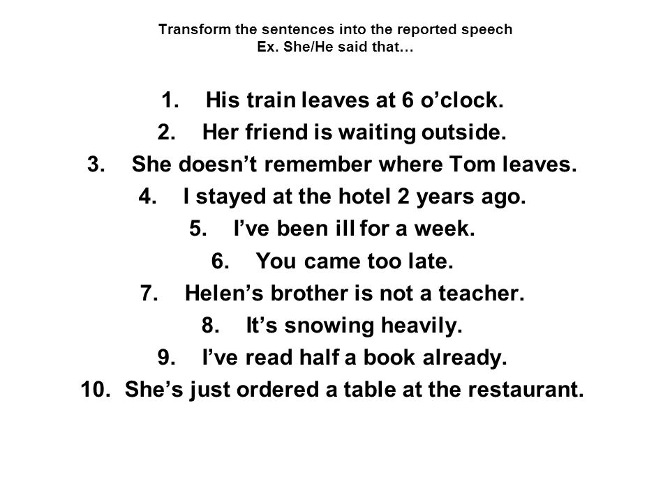 Transform the sentences into the reported speech Ex.