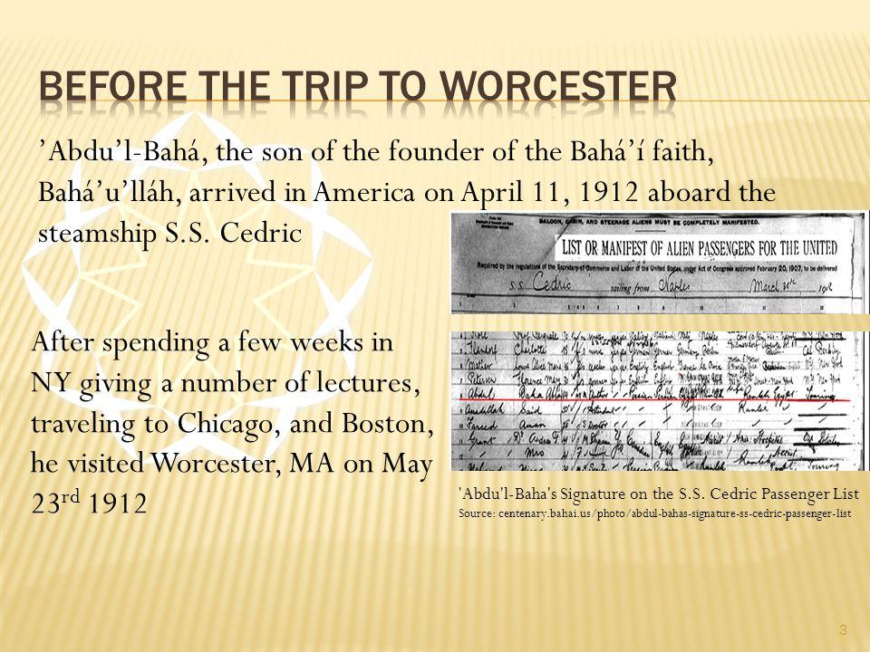 3 'Abdu'l-Bahá, the son of the founder of the Bahá'í faith, Bahá'u'lláh, arrived in America on April 11, 1912 aboard the steamship S.S. Cedric 'Abdu'l