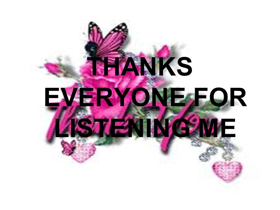 THANKS EVERYONE FOR LISTENING ME