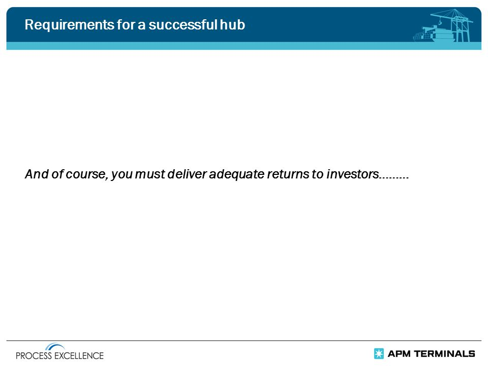 Requirements for a successful hub And of course, you must deliver adequate returns to investors………