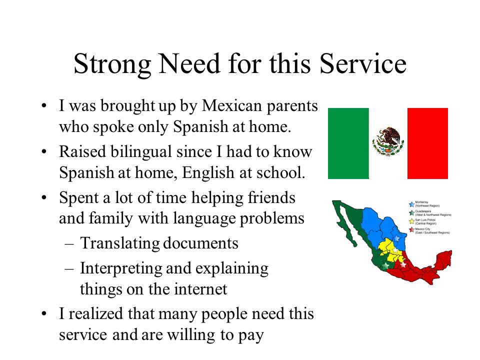 Strong Need for this Service I was brought up by Mexican parents who spoke only Spanish at home.