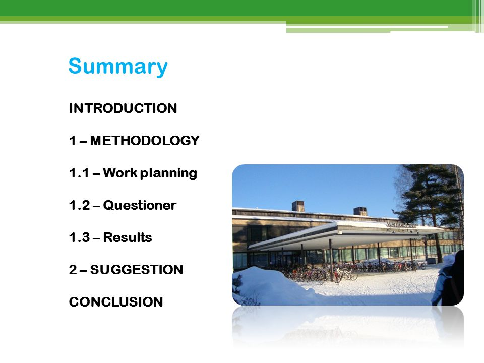 Summary INTRODUCTION 1 – METHODOLOGY 1.1 – Work planning 1.2 – Questioner 1.3 – Results 2 – SUGGESTION CONCLUSION