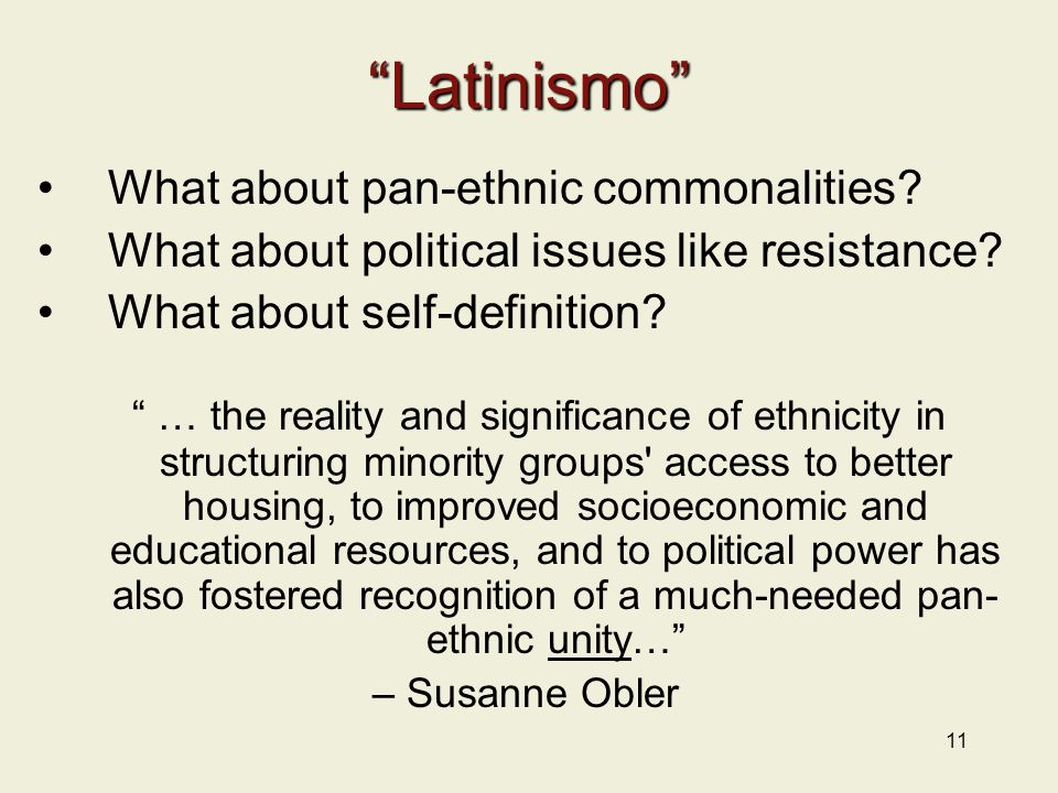 11 Latinismo What about pan-ethnic commonalities.