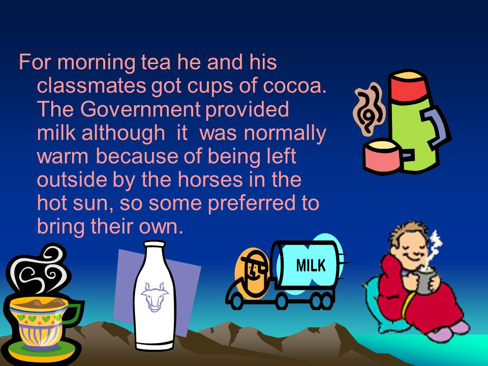 For morning tea he and his classmates got cups of cocoa.