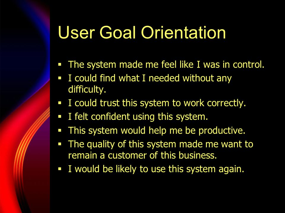 User Goal Orientation  The system made me feel like I was in control.