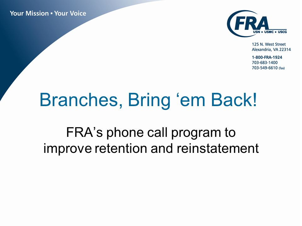 www.fra.org Branches, Bring 'em Back.Membership is our lifeblood.