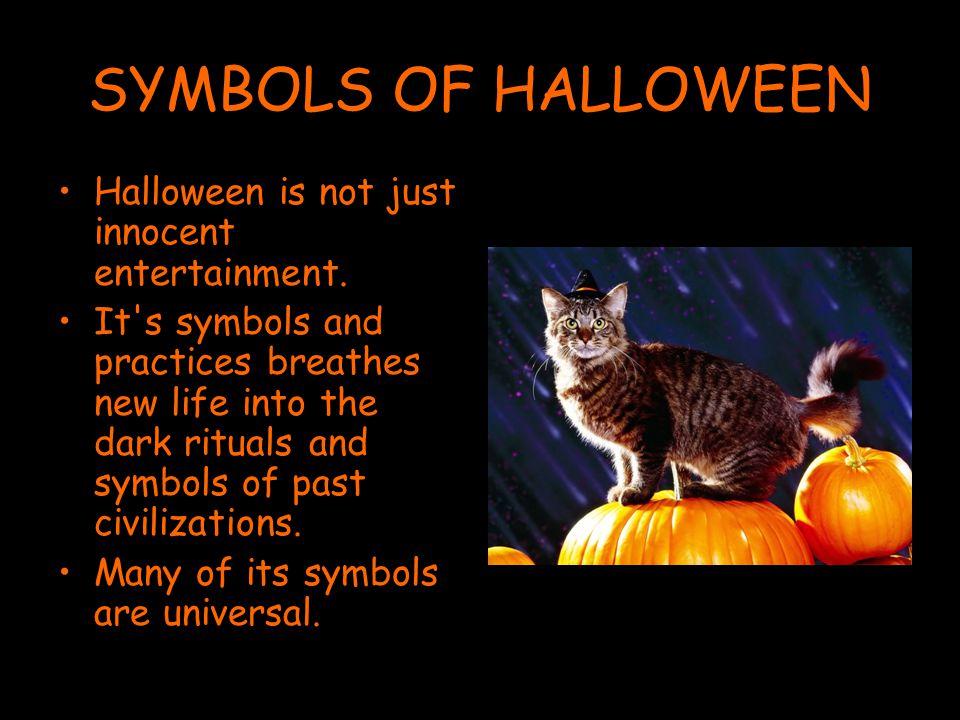 SYMBOLS OF HALLOWEEN Halloween is not just innocent entertainment.
