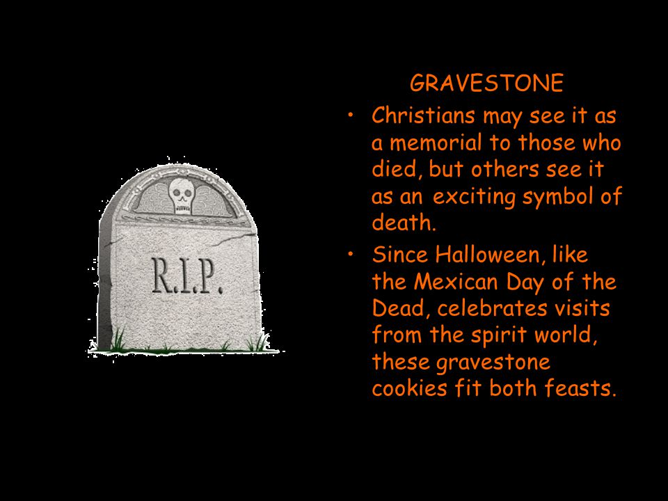 GRAVESTONE Christians may see it as a memorial to those who died, but others see it as an exciting symbol of death.