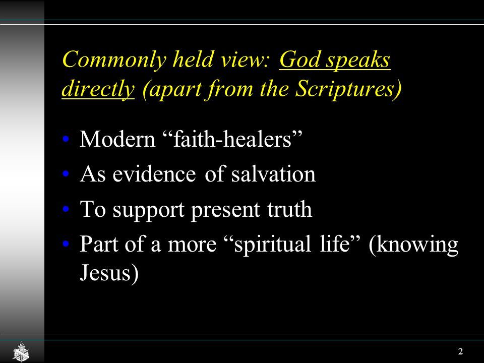 Commonly held view: God speaks directly (apart from the Scriptures) Modern faith-healers As evidence of salvation To support present truth Part of a more spiritual life (knowing Jesus) 2