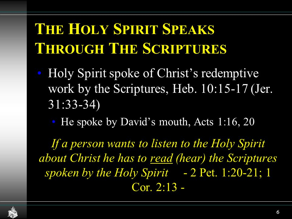 T HE H OLY S PIRIT S PEAKS T HROUGH T HE S CRIPTURES Holy Spirit spoke of Christ's redemptive work by the Scriptures, Heb.