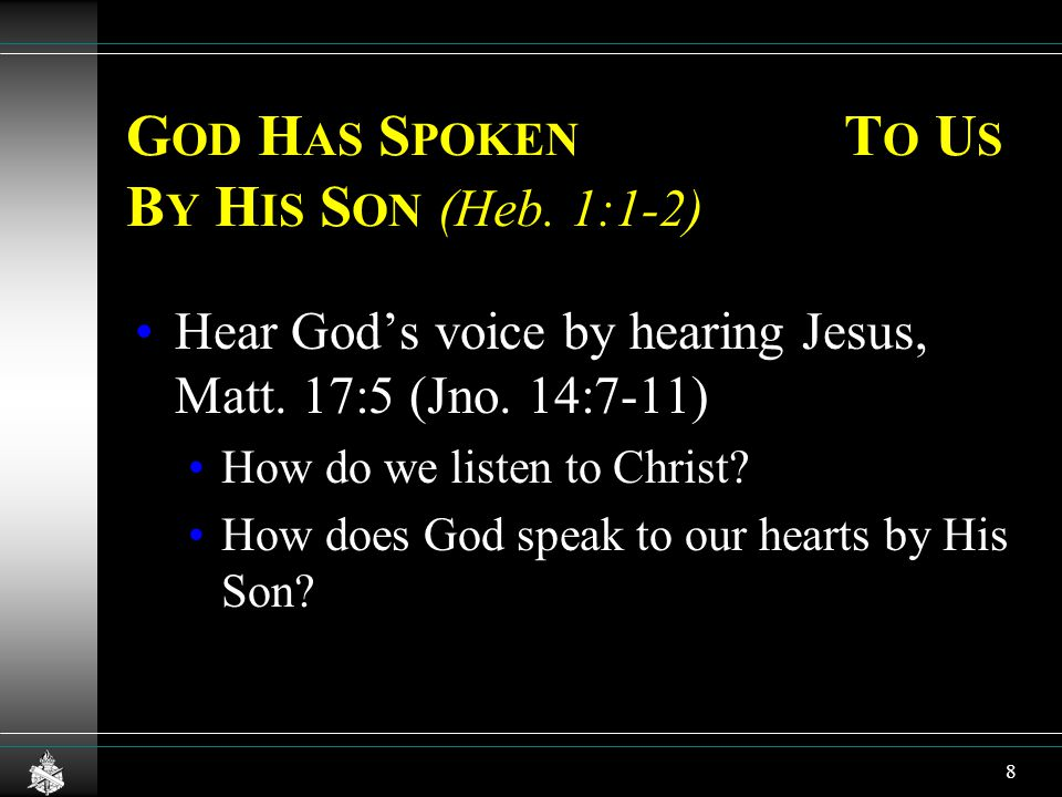 G OD H AS S POKEN T O U S B Y H IS S ON (Heb. 1:1-2) Hear God's voice by hearing Jesus, Matt.