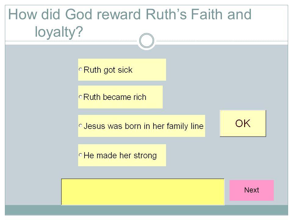 How did God reward Ruth's Faith and loyalty Next